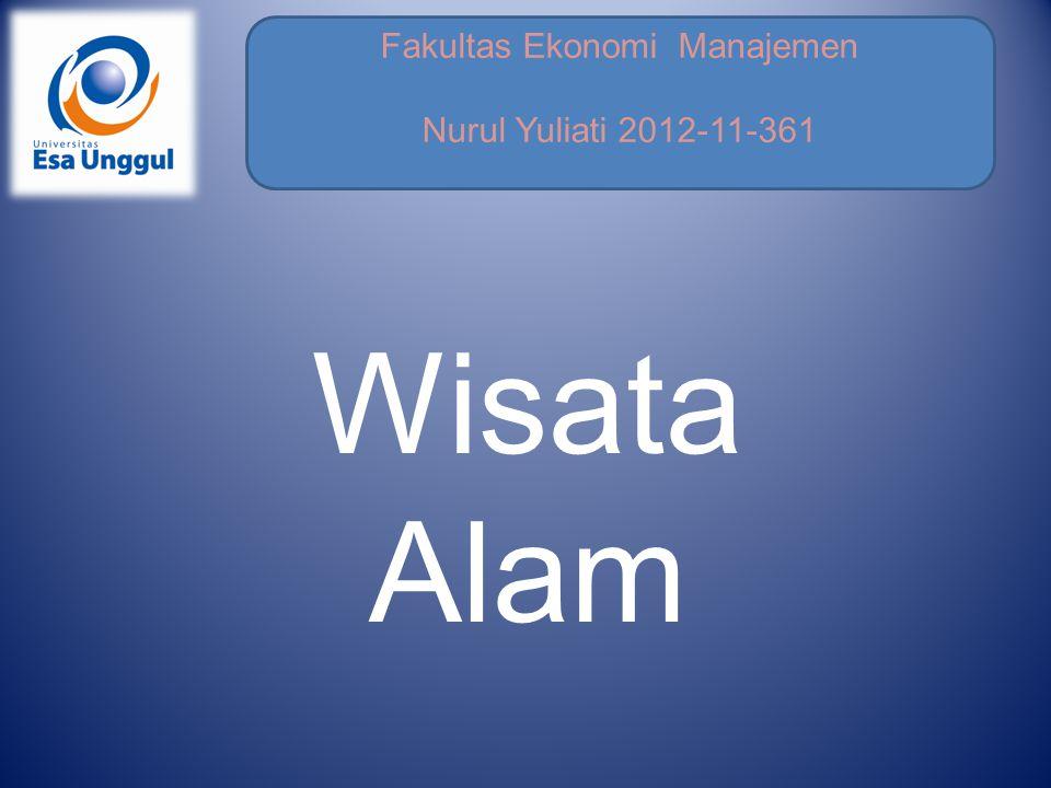 Fakultas Ekonomi Manajemen Nurul Yuliati 2012-11-361 Wisata Alam