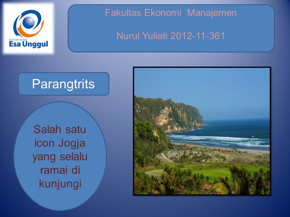 Fakultas Ekonomi Manajemen Nurul Yuliati 2012-11-361 Parangtrits Salah satu icon Jogja yang selalu ramai di kunjungi