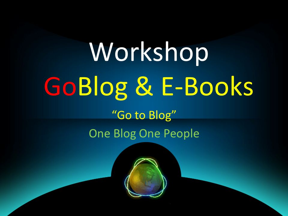Workshop GoBlog & E-Books Go to Blog One Blog One People