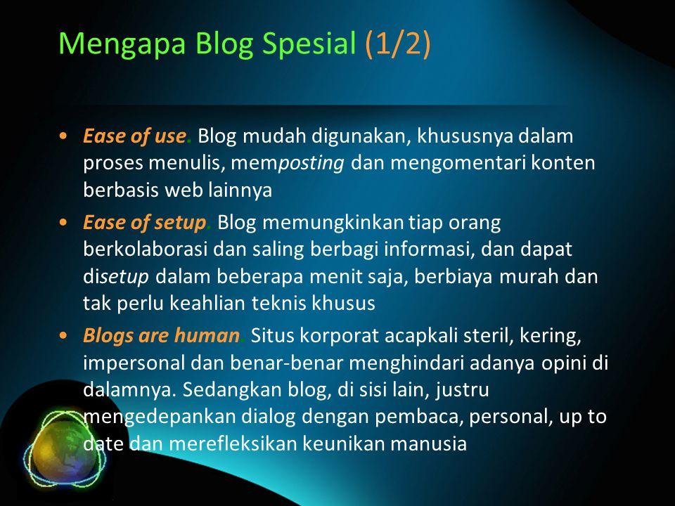 Mengapa Blog Spesial (1/2) Ease of use. Blog mudah digunakan, khususnya dalam proses menulis, memposting dan mengomentari konten berbasis web lainnya