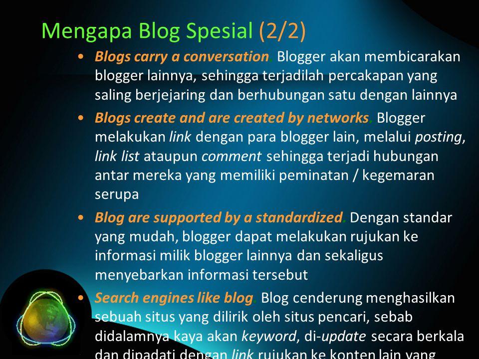 Mengapa Blog Spesial (2/2) Blogs carry a conversation. Blogger akan membicarakan blogger lainnya, sehingga terjadilah percakapan yang saling berjejari
