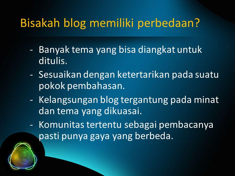 Bisakah blog memiliki perbedaan.-Banyak tema yang bisa diangkat untuk ditulis.