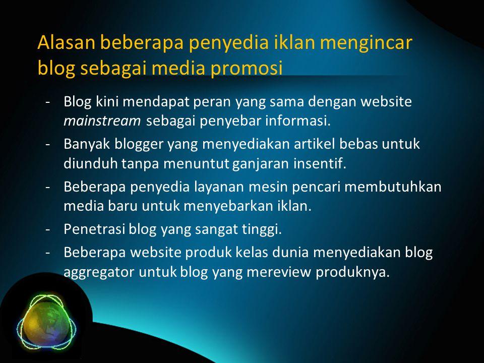 Alasan beberapa penyedia iklan mengincar blog sebagai media promosi -Blog kini mendapat peran yang sama dengan website mainstream sebagai penyebar informasi.
