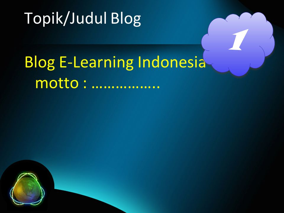 Topik/Judul Blog Blog E-Learning Indonesia motto : …………….. 1 1