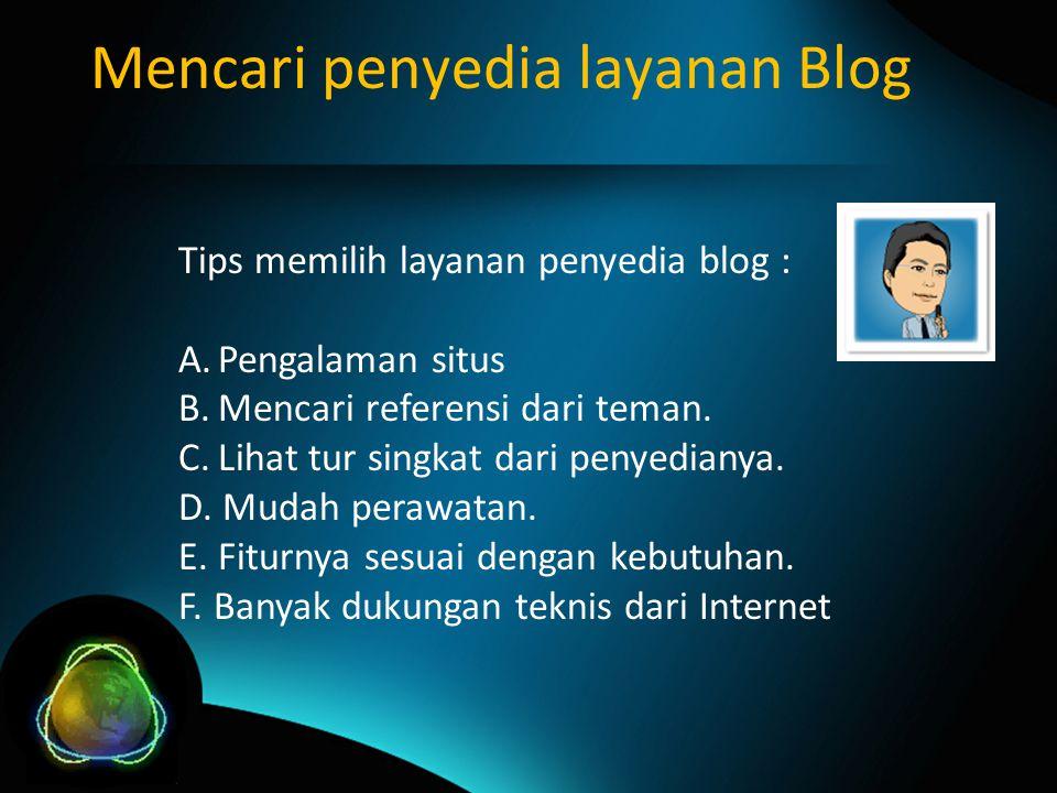 Mencari penyedia layanan Blog Tips memilih layanan penyedia blog : A.Pengalaman situs B.Mencari referensi dari teman.