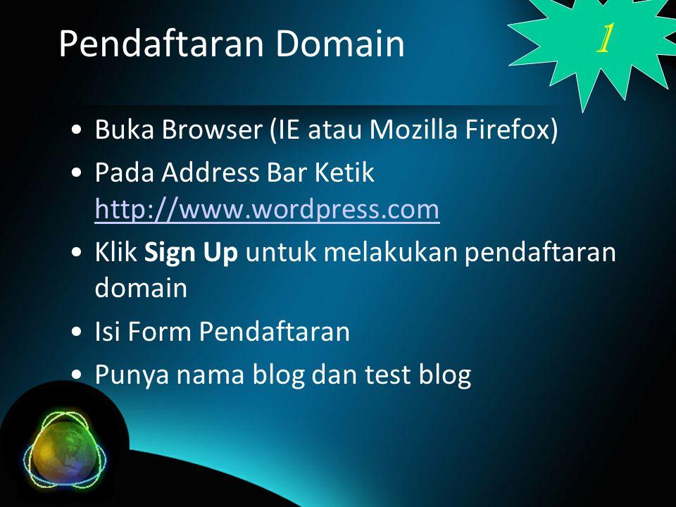 Pendaftaran Domain Buka Browser (IE atau Mozilla Firefox) Pada Address Bar Ketik http://www.wordpress.com http://www.wordpress.com Klik Sign Up untuk melakukan pendaftaran domain Isi Form Pendaftaran Punya nama blog dan test blog 1
