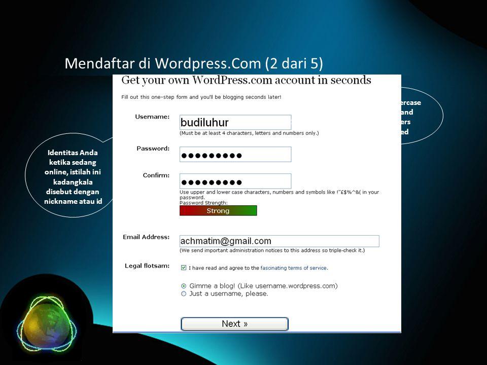 Mendaftar di Wordpress.Com (2 dari 5) Only lowercase letters and numbers allowed Identitas Anda ketika sedang online, istilah ini kadangkala disebut dengan nickname atau id