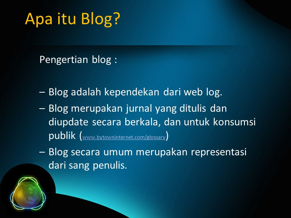 Apa itu Blog. Pengertian blog : –Blog adalah kependekan dari web log.