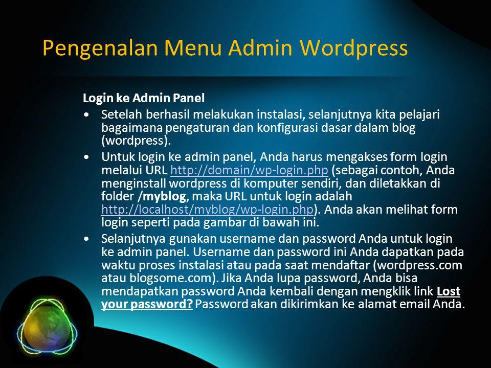 Pengenalan Menu Admin Wordpress Login ke Admin Panel Setelah berhasil melakukan instalasi, selanjutnya kita pelajari bagaimana pengaturan dan konfigurasi dasar dalam blog (wordpress).