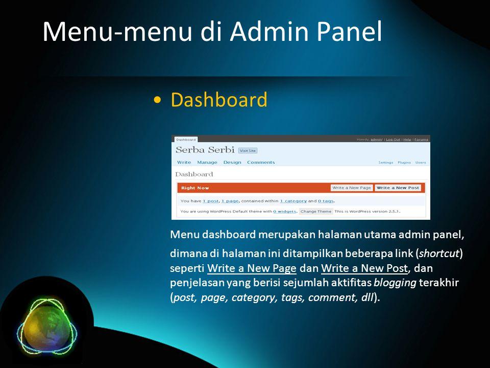 Menu-menu di Admin Panel Dashboard Menu dashboard merupakan halaman utama admin panel, dimana di halaman ini ditampilkan beberapa link (shortcut) seperti Write a New Page dan Write a New Post, dan penjelasan yang berisi sejumlah aktifitas blogging terakhir (post, page, category, tags, comment, dll).