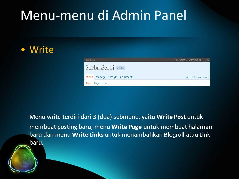 Menu-menu di Admin Panel Write Menu write terdiri dari 3 (dua) submenu, yaitu Write Post untuk membuat posting baru, menu Write Page untuk membuat halaman baru dan menu Write Links untuk menambahkan Blogroll atau Link baru.