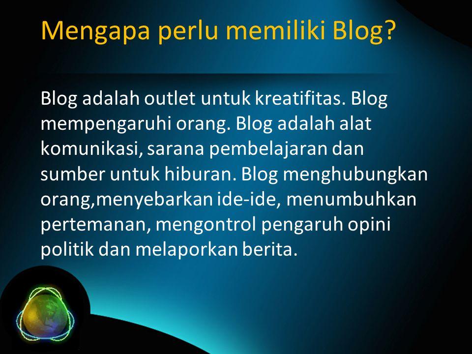Blog adalah outlet untuk kreatifitas. Blog mempengaruhi orang.