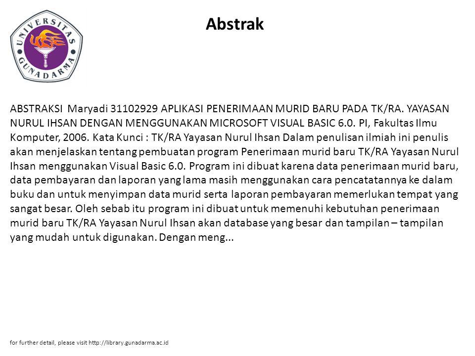 Abstrak ABSTRAKSI Maryadi 31102929 APLIKASI PENERIMAAN MURID BARU PADA TK/RA. YAYASAN NURUL IHSAN DENGAN MENGGUNAKAN MICROSOFT VISUAL BASIC 6.0. PI, F