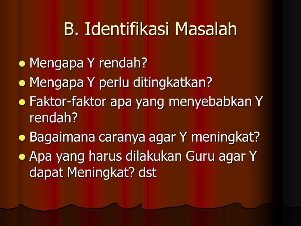 B.Identifikasi Masalah Mengapa Y rendah. Mengapa Y rendah.