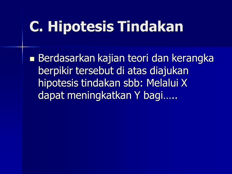 C. Hipotesis Tindakan Berdasarkan kajian teori dan kerangka berpikir tersebut di atas diajukan hipotesis tindakan sbb: Melalui X dapat meningkatkan Y