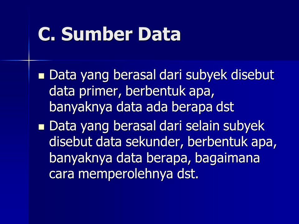 C. Sumber Data Data yang berasal dari subyek disebut data primer, berbentuk apa, banyaknya data ada berapa dst Data yang berasal dari subyek disebut d