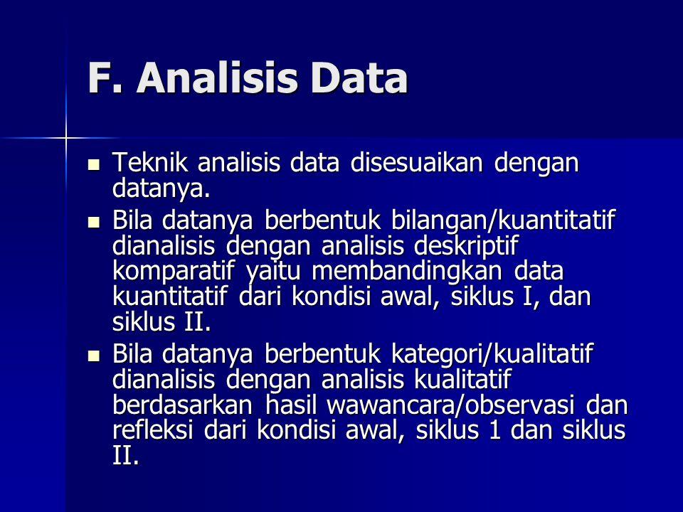 F.Analisis Data Teknik analisis data disesuaikan dengan datanya.
