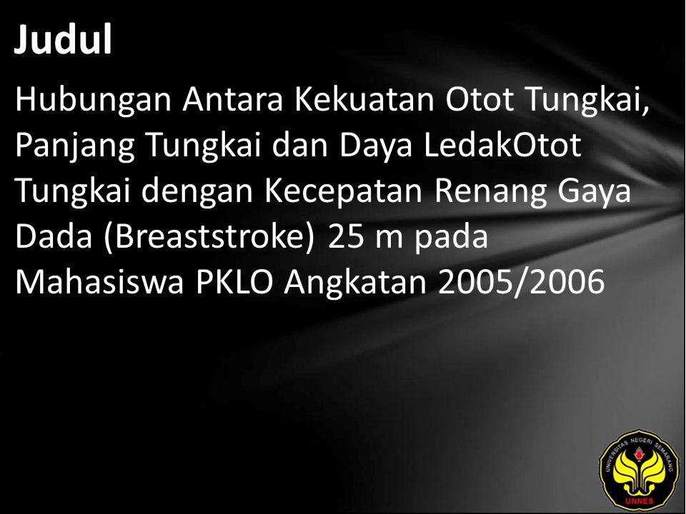 Judul Hubungan Antara Kekuatan Otot Tungkai, Panjang Tungkai dan Daya LedakOtot Tungkai dengan Kecepatan Renang Gaya Dada (Breaststroke) 25 m pada Mahasiswa PKLO Angkatan 2005/2006