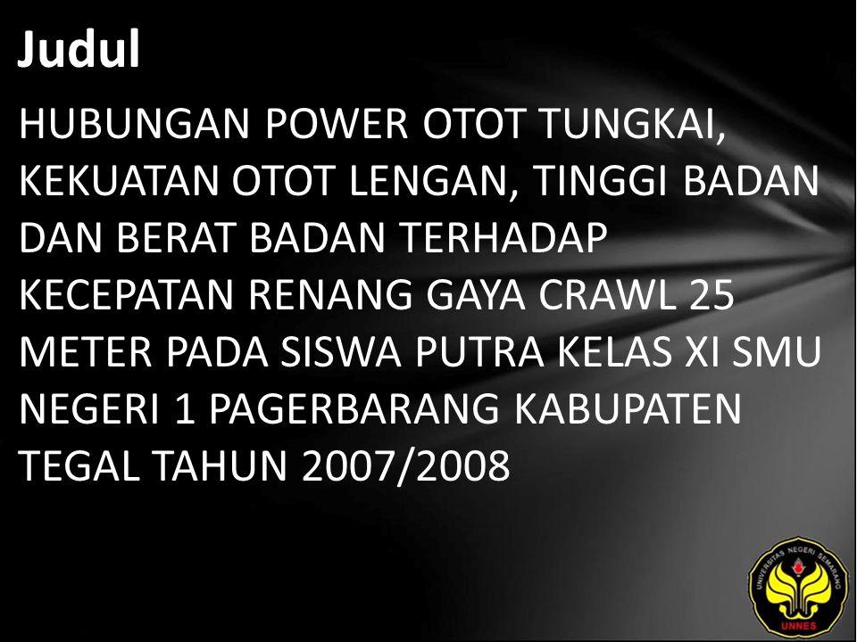 Judul HUBUNGAN POWER OTOT TUNGKAI, KEKUATAN OTOT LENGAN, TINGGI BADAN DAN BERAT BADAN TERHADAP KECEPATAN RENANG GAYA CRAWL 25 METER PADA SISWA PUTRA KELAS XI SMU NEGERI 1 PAGERBARANG KABUPATEN TEGAL TAHUN 2007/2008