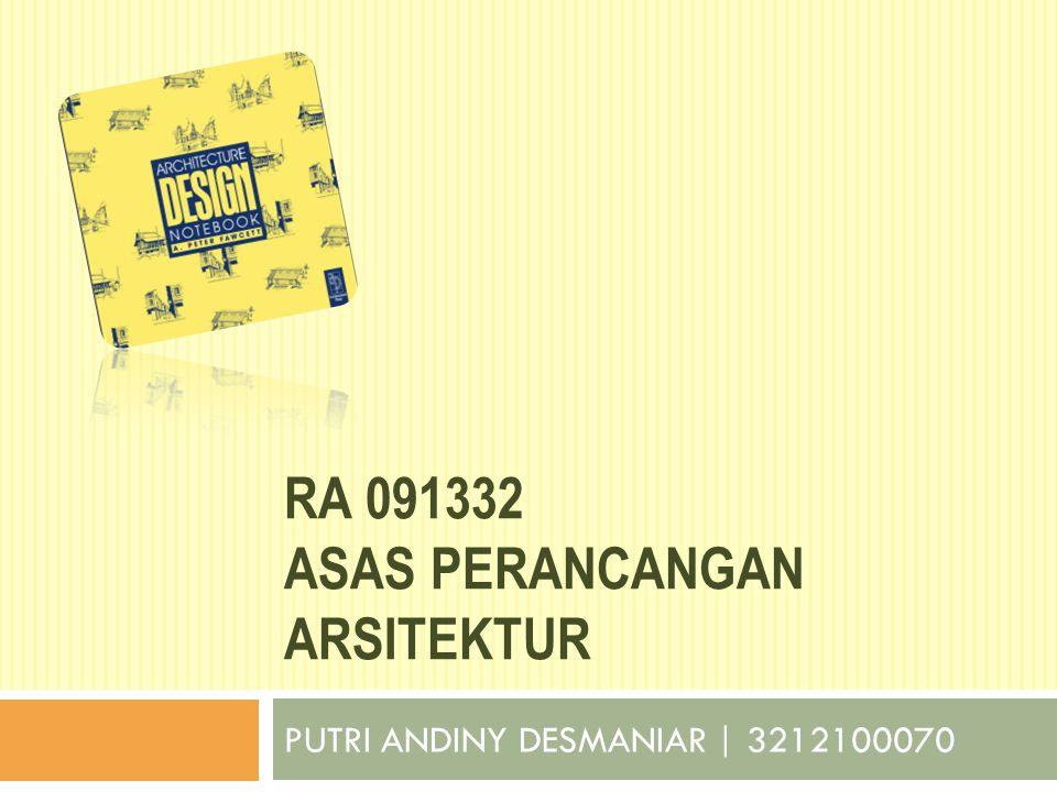 RA 091332 ASAS PERANCANGAN ARSITEKTUR PUTRI ANDINY DESMANIAR | 3212100070