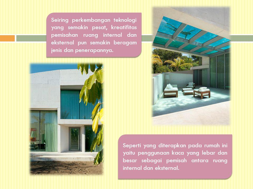 Seperti yang diterapkan pada rumah ini yaitu penggunaan kaca yang lebar dan besar sebagai pemisah antara ruang internal dan eksternal. Seiring perkemb