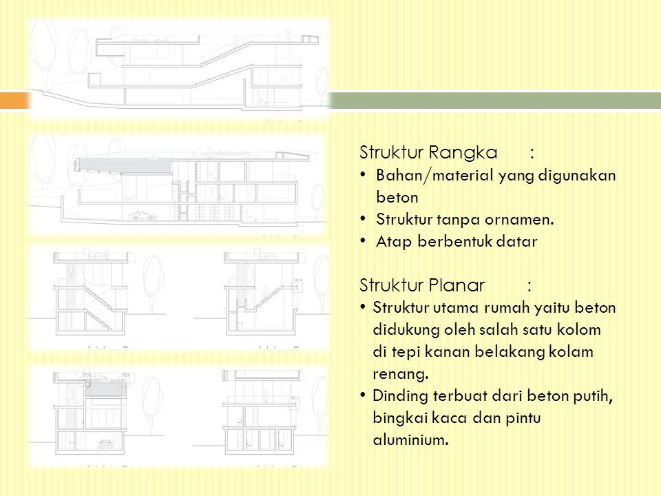Struktur Rangka: Bahan/material yang digunakan beton Struktur tanpa ornamen. Atap berbentuk datar Struktur Planar: Struktur utama rumah yaitu beton di
