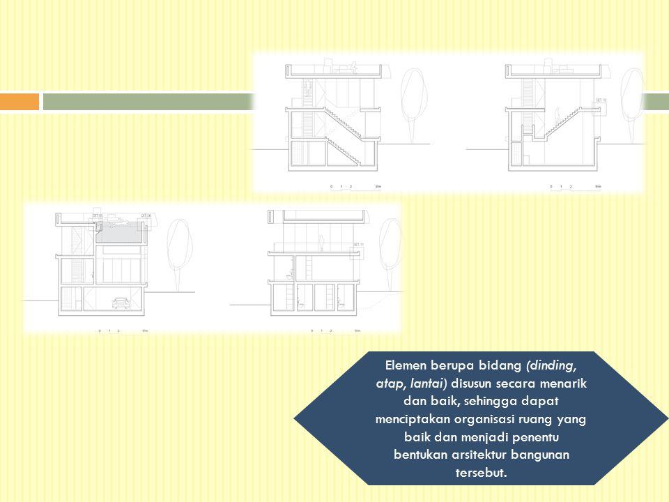 Elemen berupa bidang (dinding, atap, lantai) disusun secara menarik dan baik, sehingga dapat menciptakan organisasi ruang yang baik dan menjadi penent