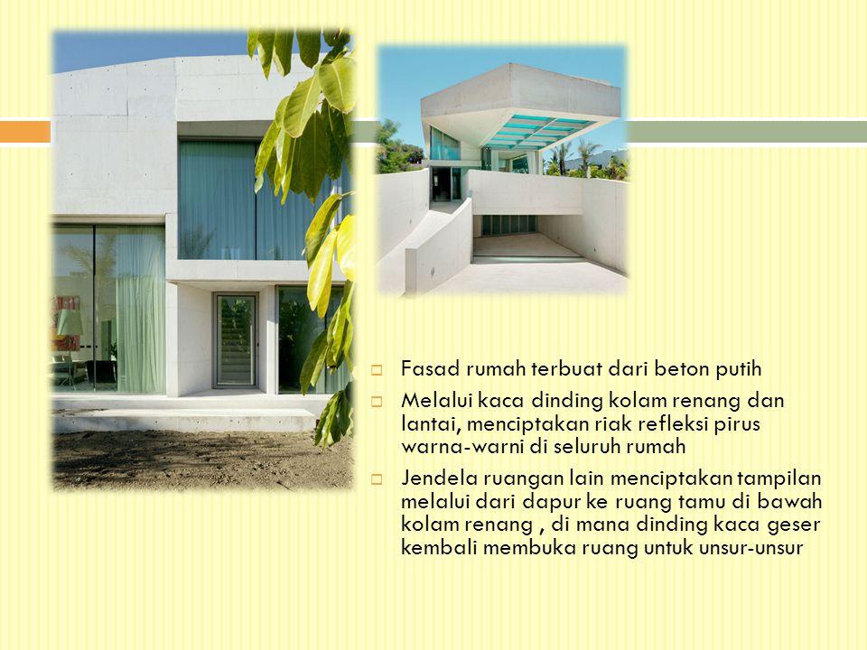  Fasad rumah terbuat dari beton putih  Melalui kaca dinding kolam renang dan lantai, menciptakan riak refleksi pirus warna-warni di seluruh rumah 