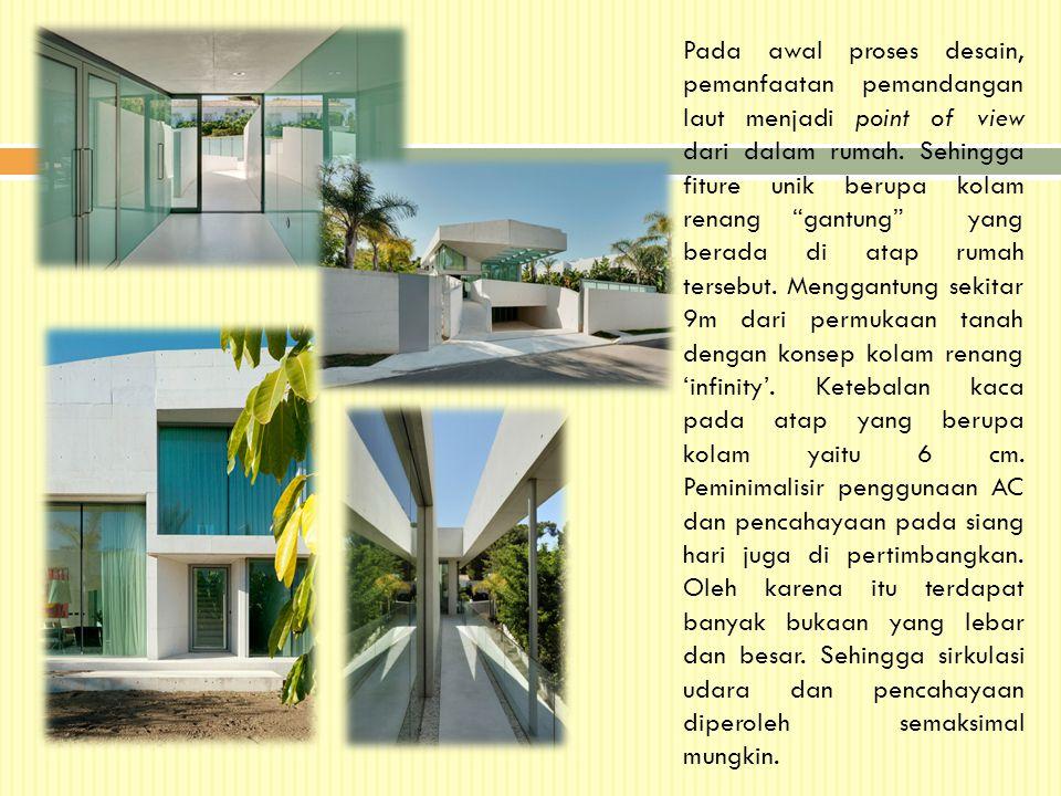 """Pada awal proses desain, pemanfaatan pemandangan laut menjadi point of view dari dalam rumah. Sehingga fiture unik berupa kolam renang """"gantung"""" yang"""