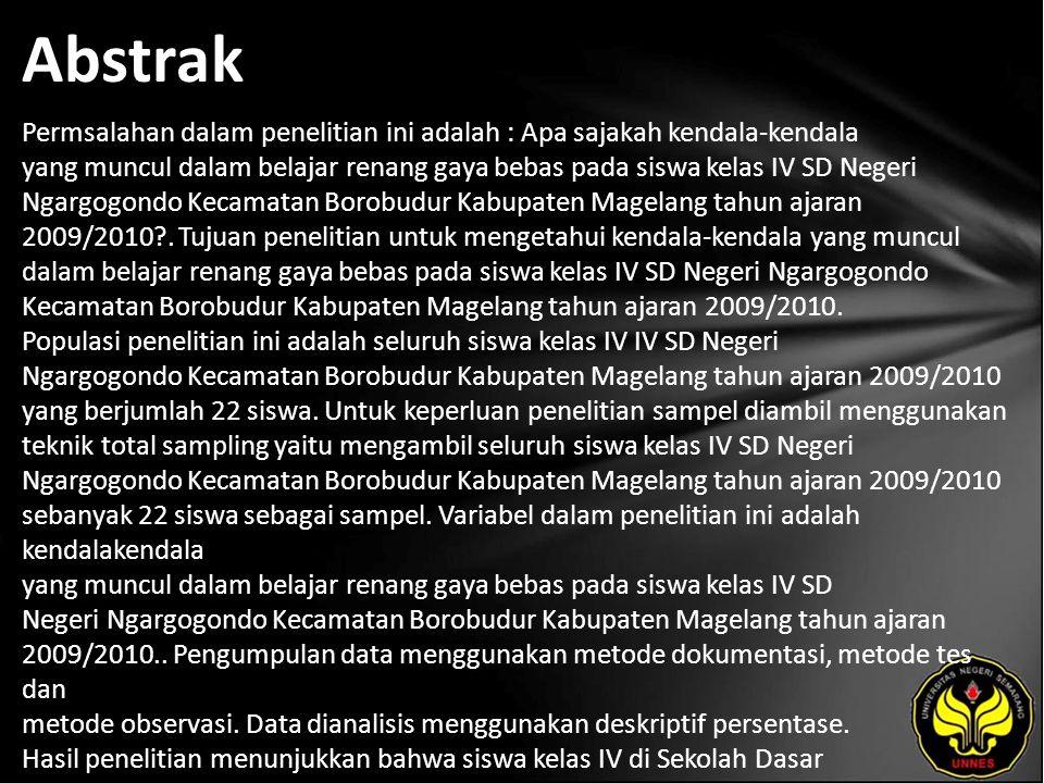 Abstrak Permsalahan dalam penelitian ini adalah : Apa sajakah kendala-kendala yang muncul dalam belajar renang gaya bebas pada siswa kelas IV SD Negeri Ngargogondo Kecamatan Borobudur Kabupaten Magelang tahun ajaran 2009/2010 .