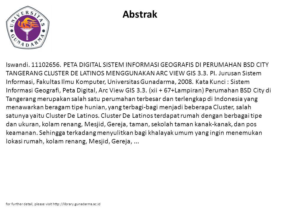 Abstrak Iswandi. 11102656. PETA DIGITAL SISTEM INFORMASI GEOGRAFIS DI PERUMAHAN BSD CITY TANGERANG CLUSTER DE LATINOS MENGGUNAKAN ARC VIEW GIS 3.3. PI