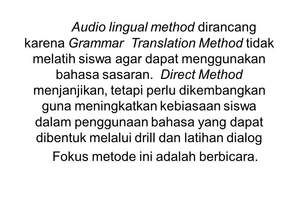 The Direct Method dirancang karena Grammar Translation Method dinilai tidak berhasil dalam membekali siswa dengan keterampilan komunikatif, penguasaan