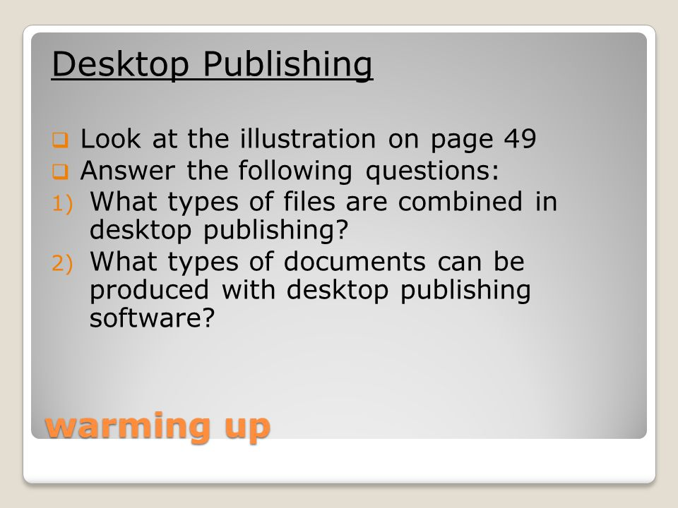 DESKTOP PUBLISHING 1.Answers the questions related to the text on page 50 2.