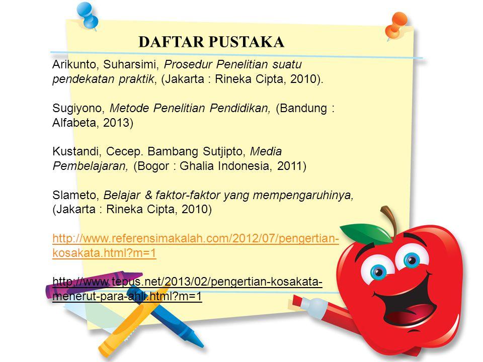 DAFTAR PUSTAKA Arikunto, Suharsimi, Prosedur Penelitian suatu pendekatan praktik, (Jakarta : Rineka Cipta, 2010). Sugiyono, Metode Penelitian Pendidik