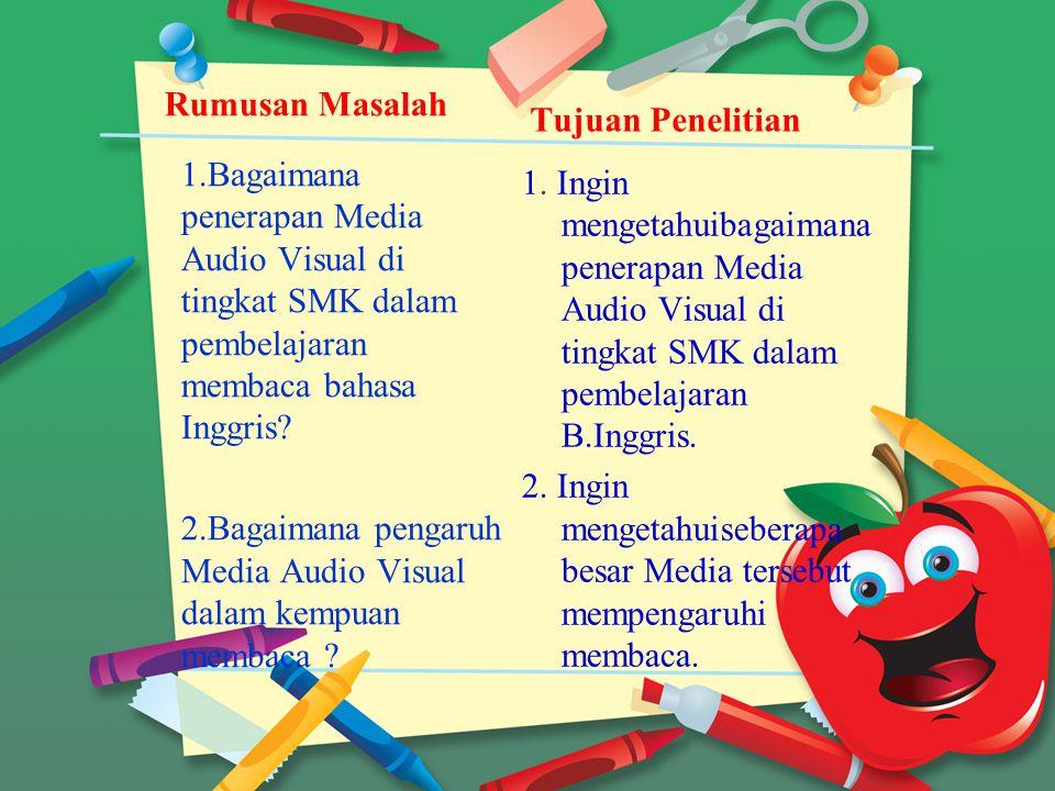Rumusan Masalah 1.Bagaimana penerapan Media Audio Visual di tingkat SMK dalam pembelajaran membaca bahasa Inggris? 2.Bagaimana pengaruh Media Audio Vi