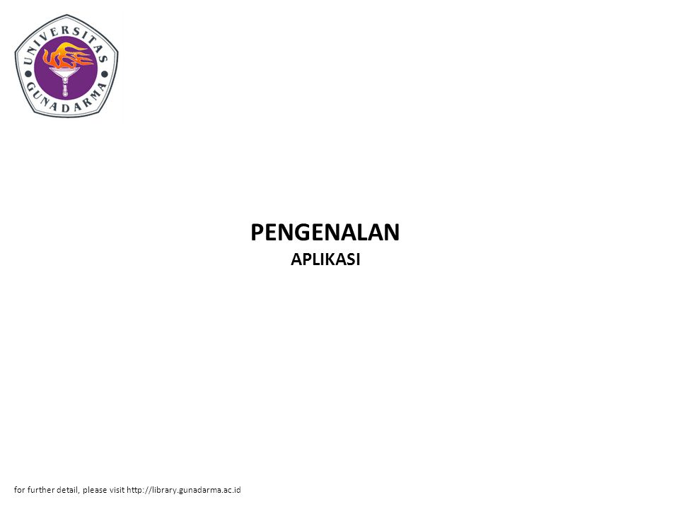 PENGENALAN APLIKASI for further detail, please visit http://library.gunadarma.ac.id
