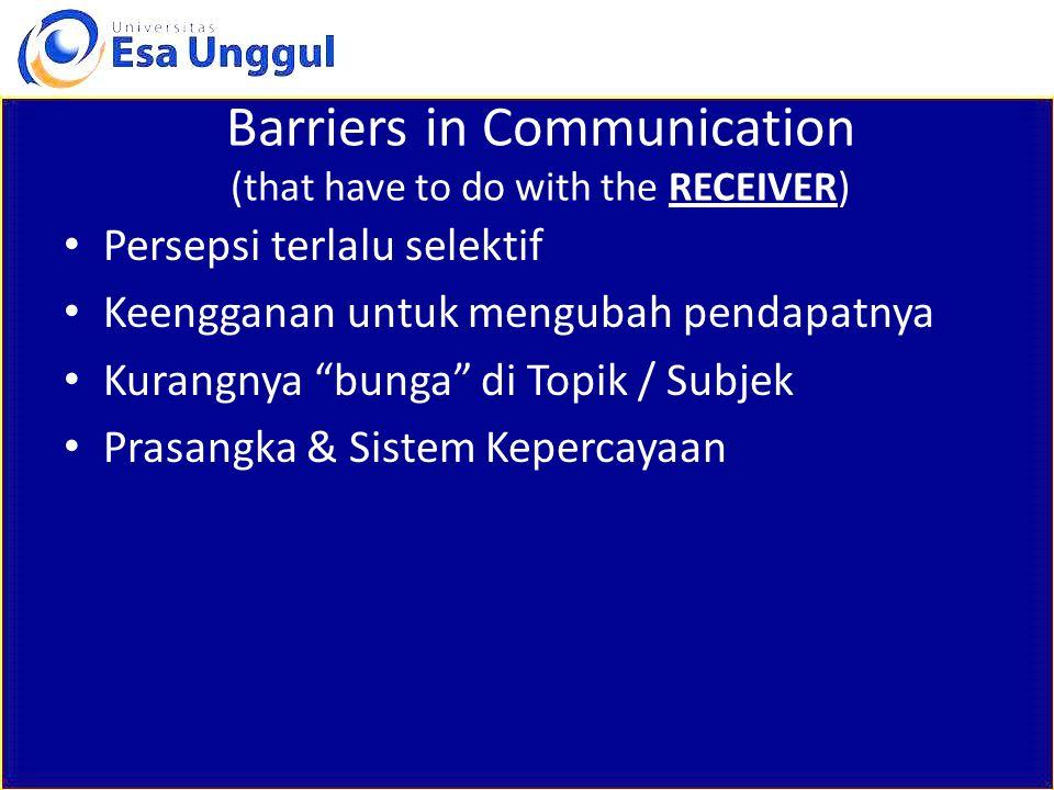 """Barriers in Communication (that have to do with the RECEIVER) Persepsi terlalu selektif Keengganan untuk mengubah pendapatnya Kurangnya """"bunga"""" di Top"""