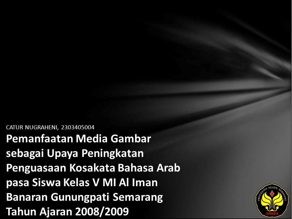 CATUR NUGRAHENI, 2303405004 Pemanfaatan Media Gambar sebagai Upaya Peningkatan Penguasaan Kosakata Bahasa Arab pasa Siswa Kelas V MI Al Iman Banaran G
