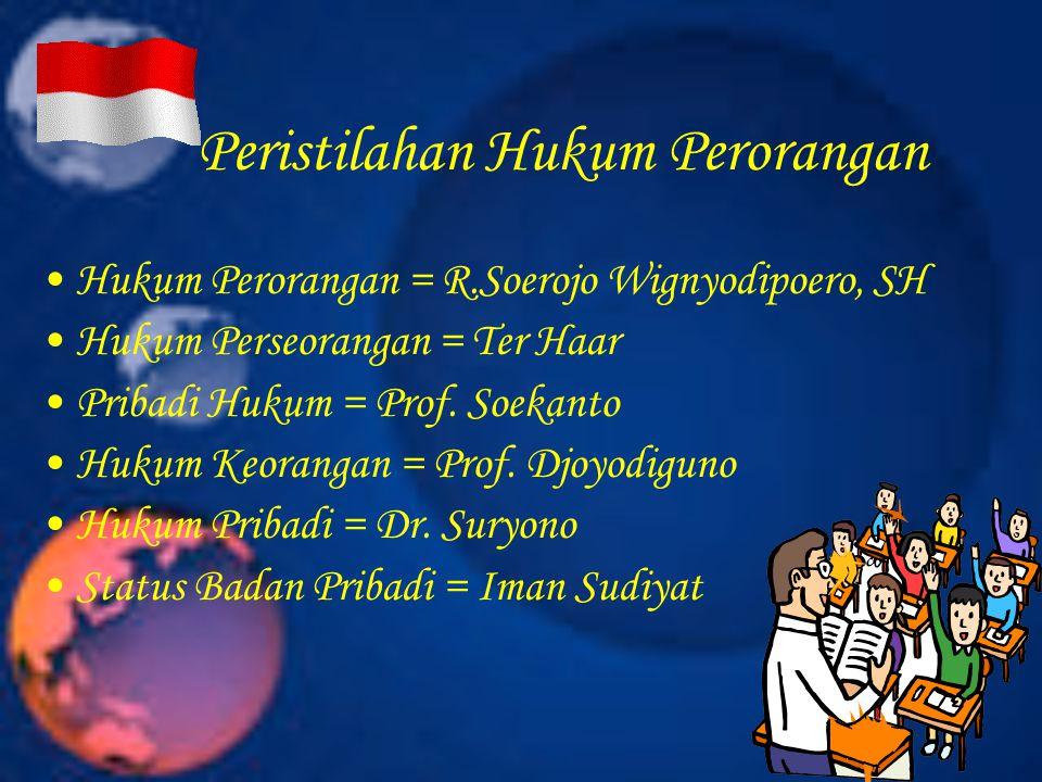 Peristilahan Hukum Perorangan Hukum Perorangan = R.Soerojo Wignyodipoero, SH Hukum Perseorangan = Ter Haar Pribadi Hukum = Prof. Soekanto Hukum Keoran