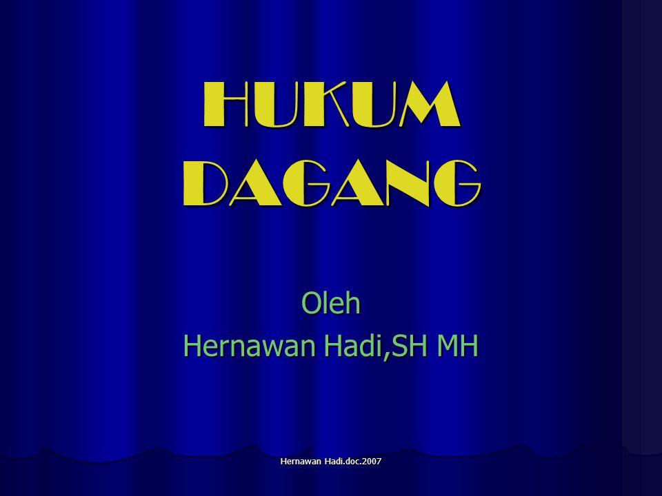 Hernawan Hadi.doc.2007 HUKUM DAGANG Oleh Hernawan Hadi,SH MH