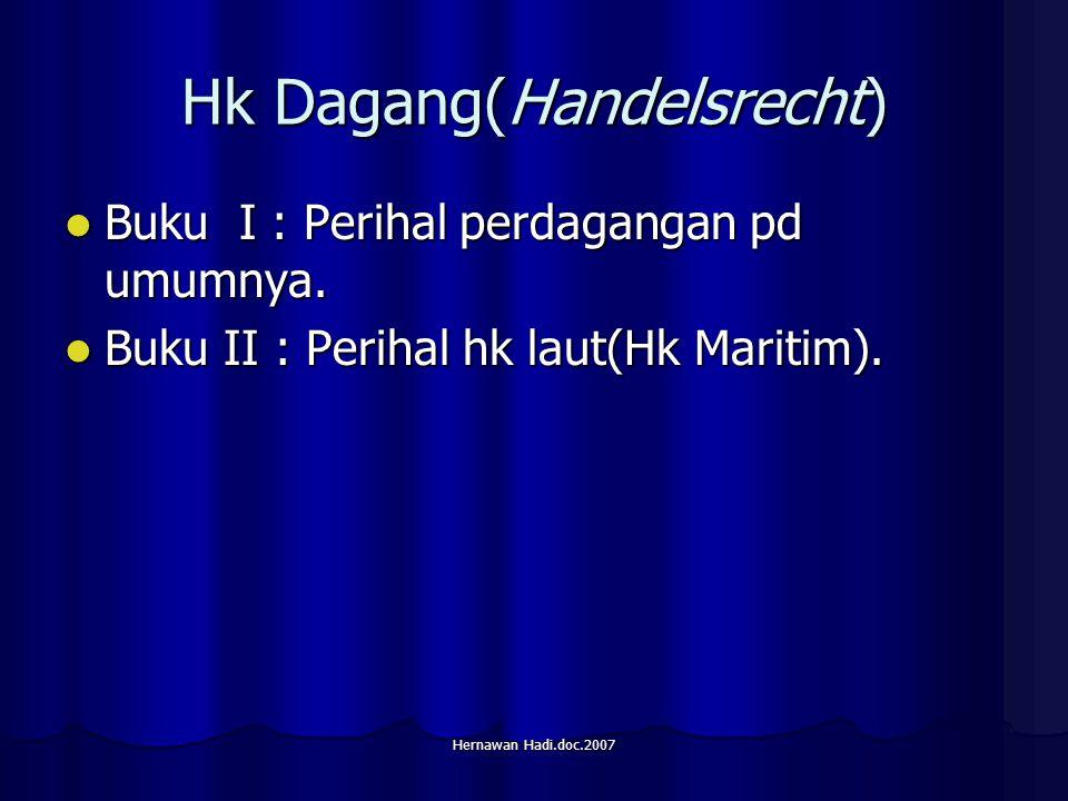 Hernawan Hadi.doc.2007 Hk Dagang(Handelsrecht) Buku I : Perihal perdagangan pd umumnya.