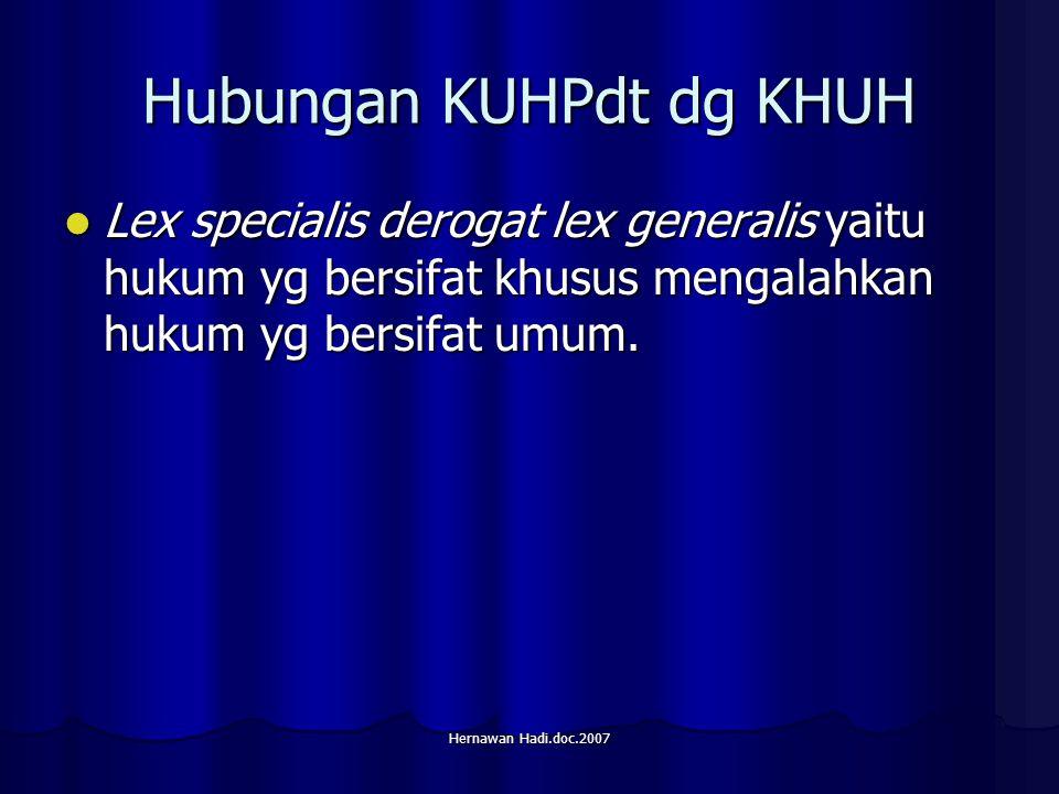 Hernawan Hadi.doc.2007 Hubungan KUHPdt dg KHUH Lex specialis derogat lex generalis yaitu hukum yg bersifat khusus mengalahkan hukum yg bersifat umum.