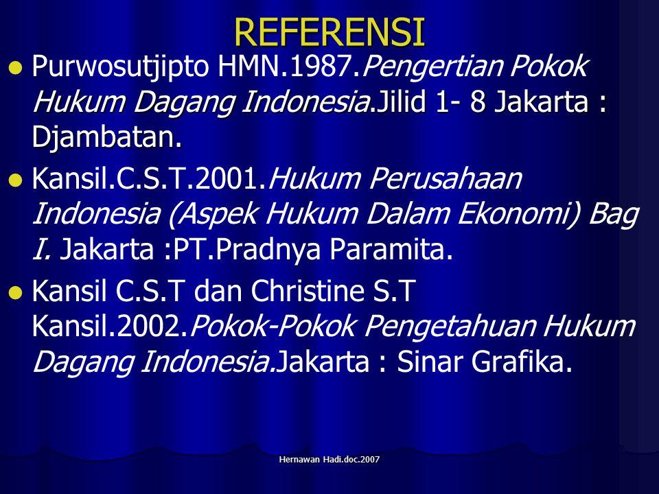 Hernawan Hadi.doc.2007 REFERENSI Hukum Dagang Indonesia.Jilid 1- 8 Jakarta : Djambatan.