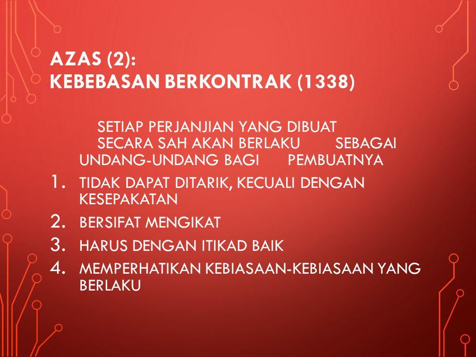 AZAS (2): KEBEBASAN BERKONTRAK (1338) SETIAP PERJANJIAN YANG DIBUAT SECARA SAH AKAN BERLAKU SEBAGAI UNDANG-UNDANG BAGI PEMBUATNYA 1. TIDAK DAPAT DITAR