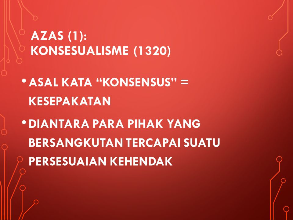 """AZAS (1): KONSESUALISME (1320) ASAL KATA """"KONSENSUS"""" = KESEPAKATAN DIANTARA PARA PIHAK YANG BERSANGKUTAN TERCAPAI SUATU PERSESUAIAN KEHENDAK"""