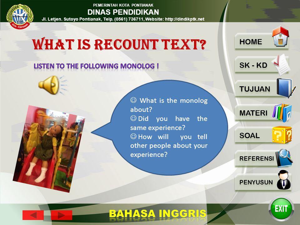 PEMERINTAH KOTA PONTIANAK DINAS PENDIDIKAN Jl. Letjen. Sutoyo Pontianak, Telp. (0561) 736711, Website: http://dindikptk.net 5 What is recount text? Wh