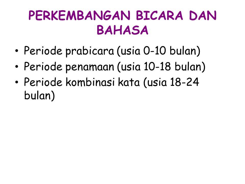 PERKEMBANGAN BICARA DAN BAHASA Periode prabicara (usia 0-10 bulan) Periode penamaan (usia 10-18 bulan) Periode kombinasi kata (usia 18-24 bulan)
