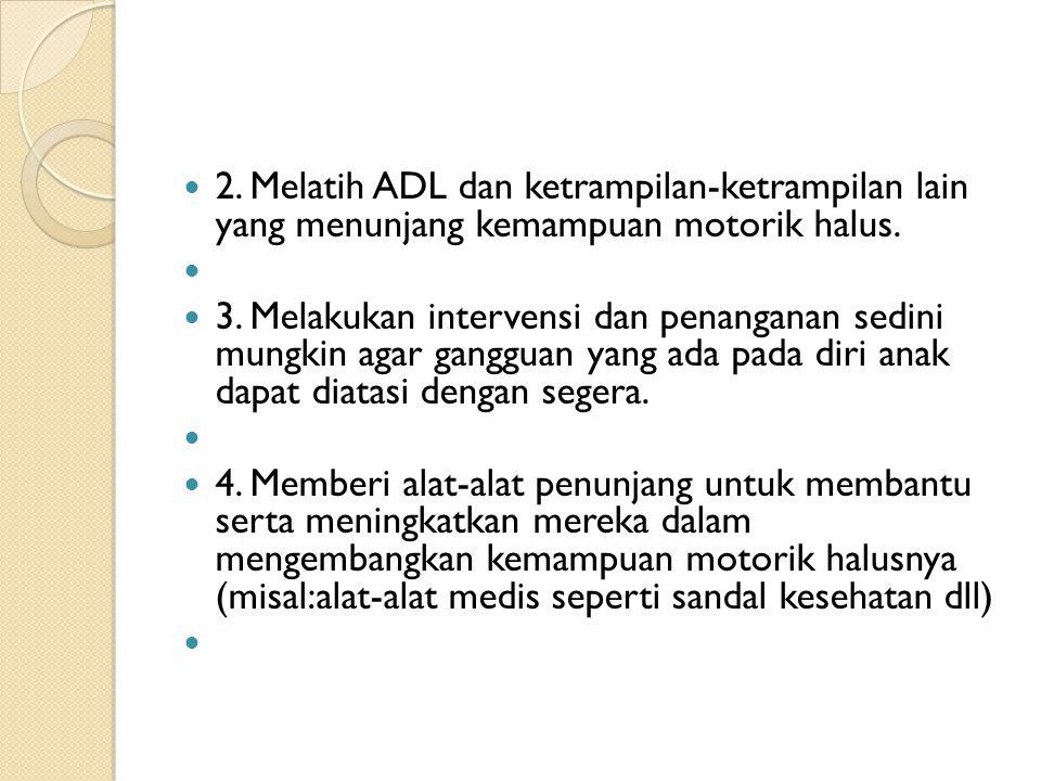 2.Melatih ADL dan ketrampilan-ketrampilan lain yang menunjang kemampuan motorik halus.