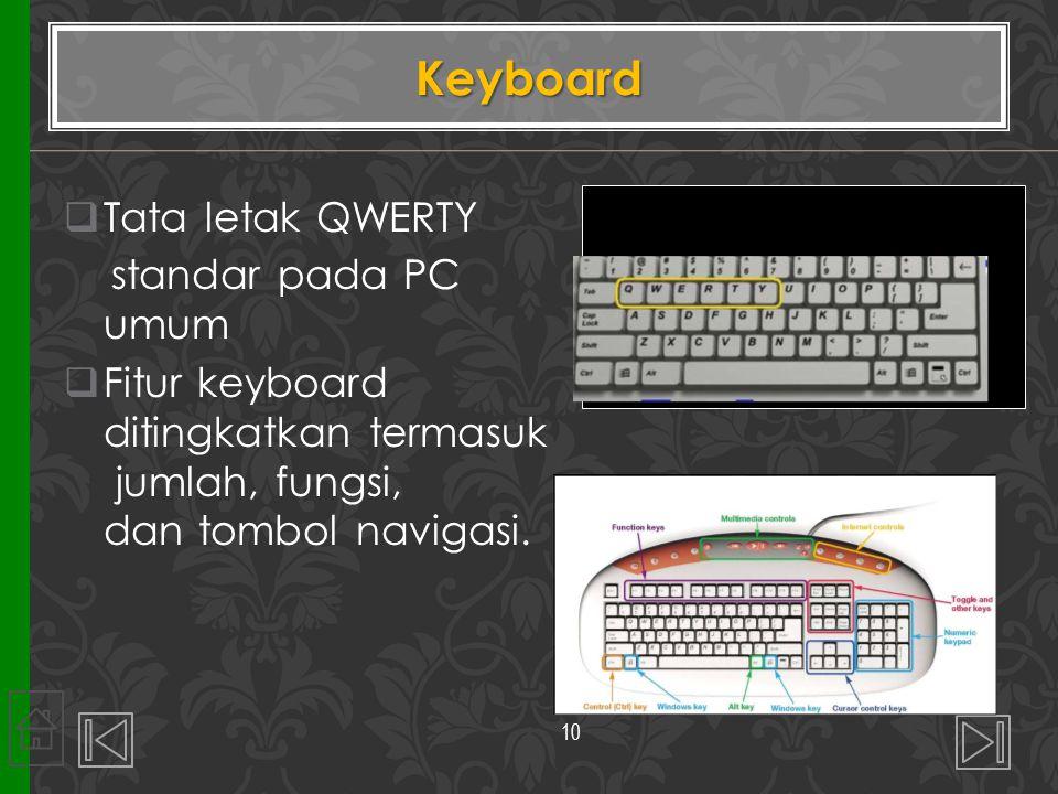 Keyboard  Tata letak QWERTY standar pada PC umum  Fitur keyboard ditingkatkan termasuk jumlah, fungsi, dan tombol navigasi. 10