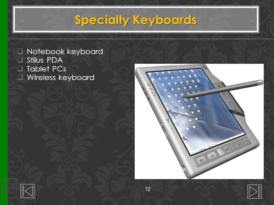  Notebook keyboard  Stilus PDA  Tablet PCs  Wireless keyboard Specialty Keyboards 12